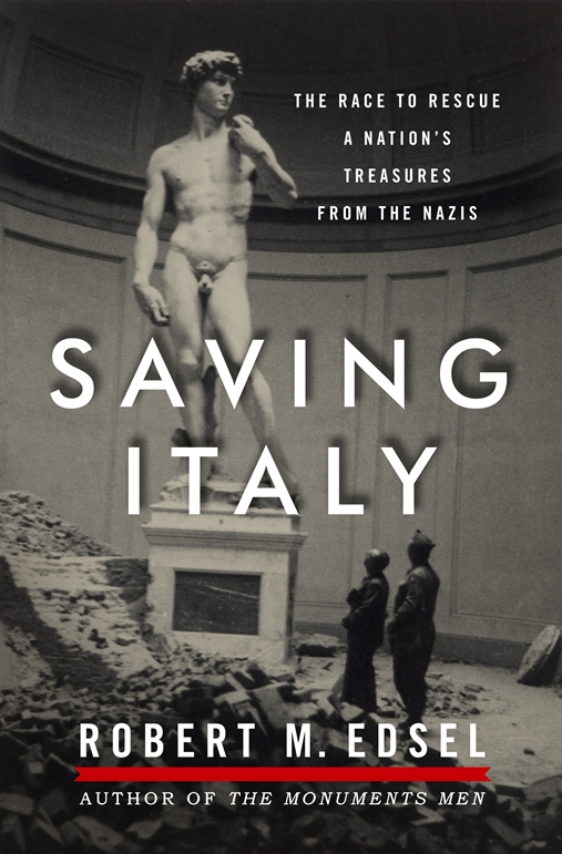 """Saving Italy: The Race to Rescue a Nation's Treasures from the Nazis"" by Robert M. Edsel, author of ""The Monuments Men."""